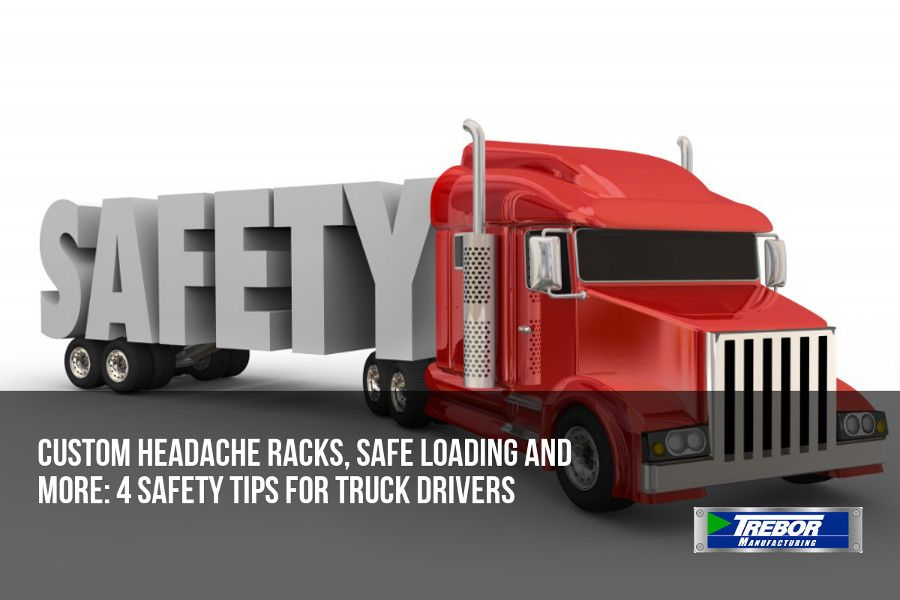 Custom Headache Racks, Safe Loading and More: 4 Safety Tips for Truck Drivers