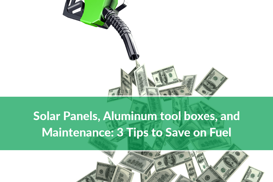 Solar-Panels-Aluminum-tool-boxes-and-Maintenance-3-Tips-to-Save-on-Fuel-Trebor_Manufacturing-800.png