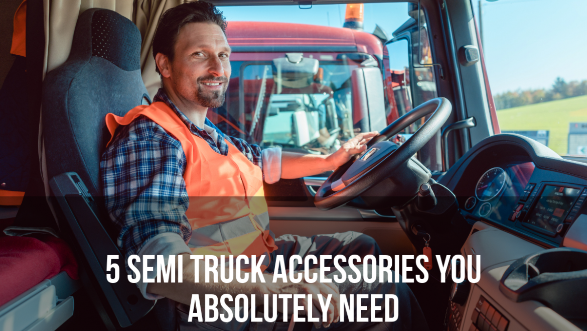Five Semi Truck Accessories You Absolutely Need