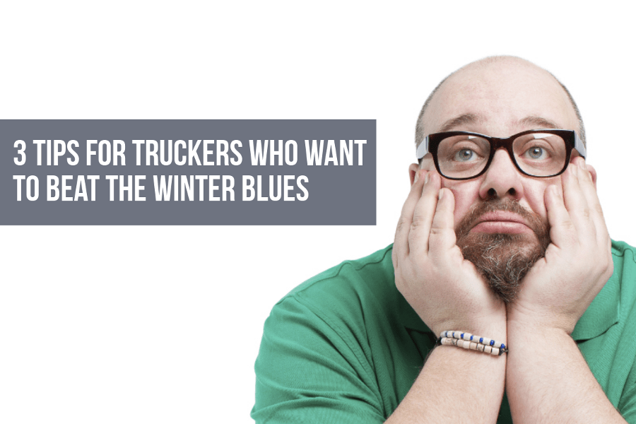 3 Tips for Truckers Who Want to Beat the Winter Blues