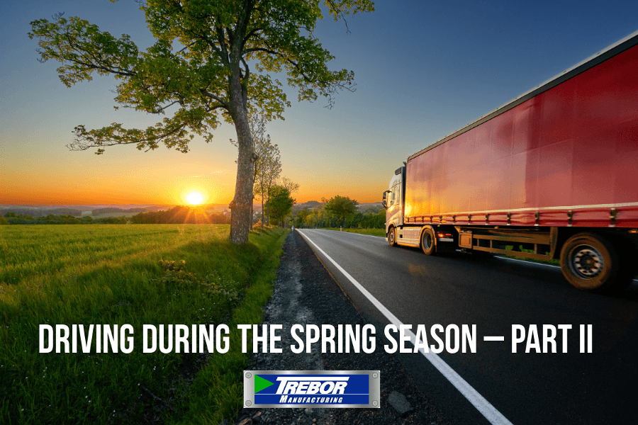 Trucker Tips for Driving During the Spring Season – Part II