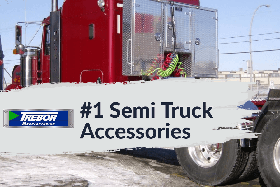 Why Trebor Manufacturing is a great choice for accessories for your Freightliner, Hino or any other make of Semi-Truck