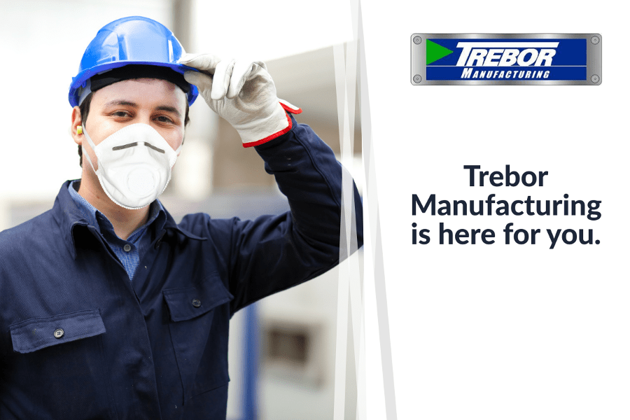 Despite the Crisis, Trebor Manufacturing is Here For You