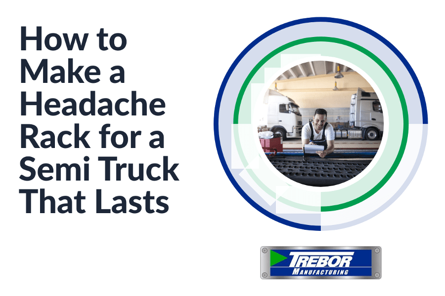 How to Make a Headache Rack for a Semi Truck That Lasts